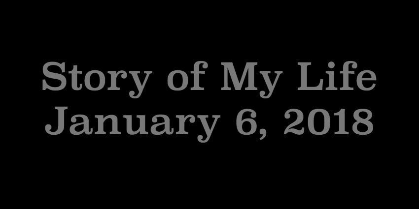 Jan 6 2018 - Story of My Life.jpg