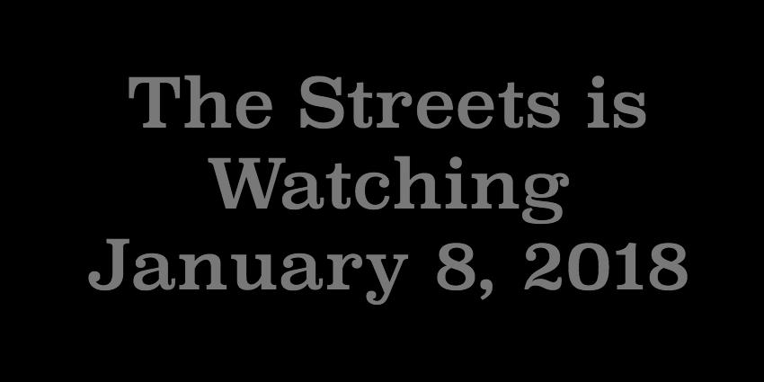 Jan 8 2018 - The Streets Is Watching.jpg