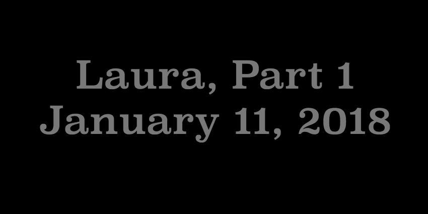 Jan 11 2018 - Laura Part 1.jpg