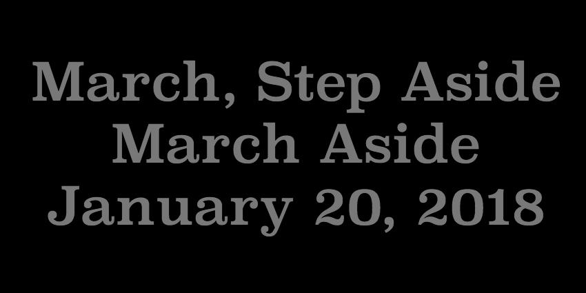 Jan 20 2018 - March Step Aside March Aside.jpg