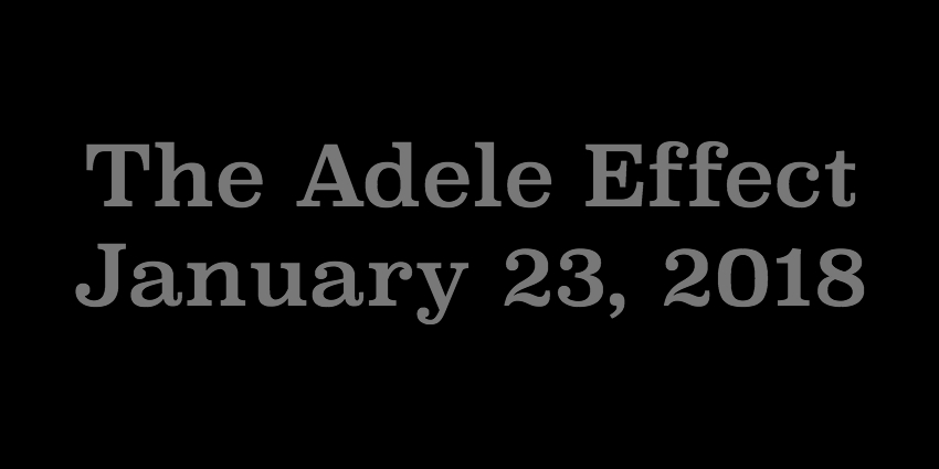 Jan 23 2018 - The Adele Effect.jpg
