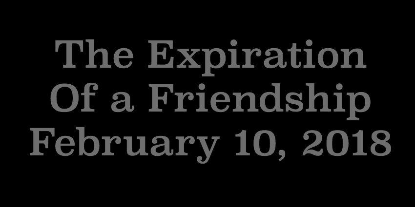 Feb 10 2018 - The Expiration of a Friendship.jpg