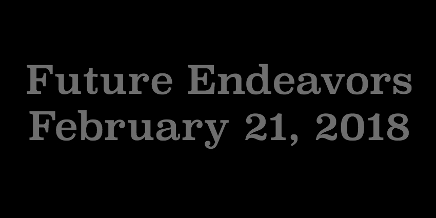 Feb 21 2018 - Future Endeavors.jpg