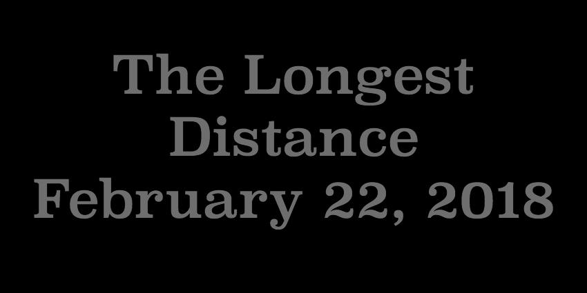Feb 22 2018 - The Longest Distance.jpg