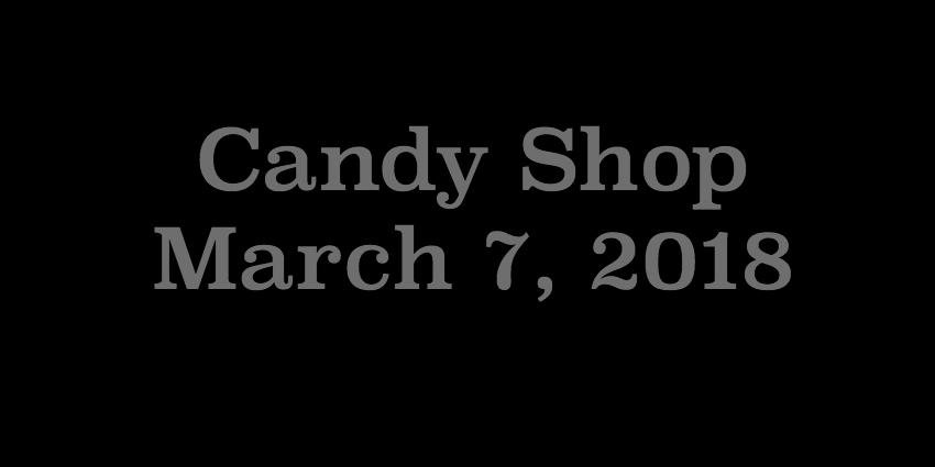 March 7 2018 - Candy Shop.jpg