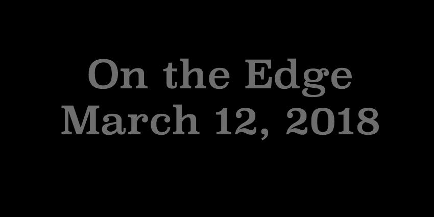 March 12 2018 - On the Edge.jpg