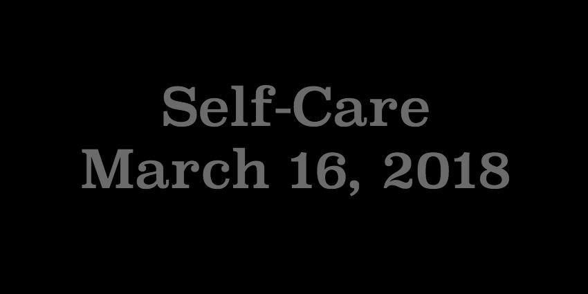 March 16 2018 - Self Care.jpg