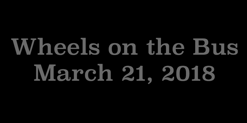 March 21 2018 - Wheels on the Bus.jpg