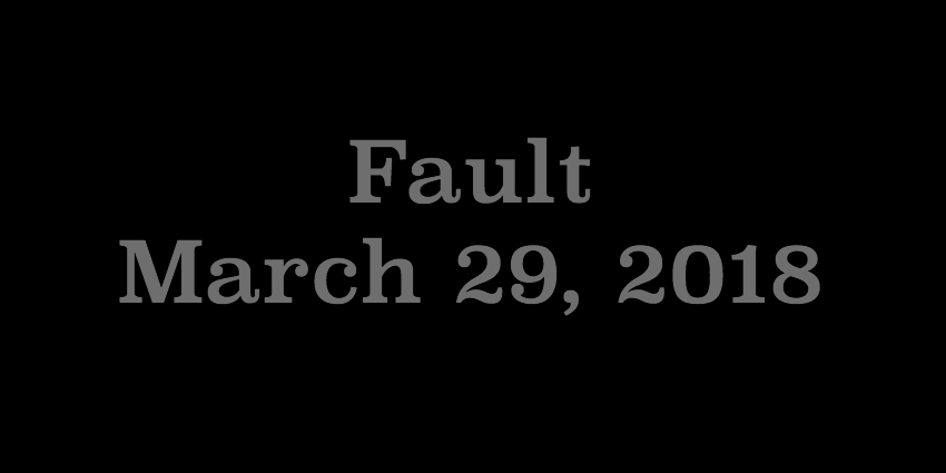 March 29 2018 - Fault.jpg