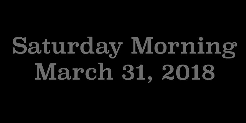 March 31 2018 - Saturday Morning.jpg