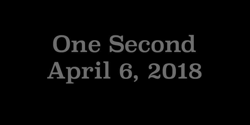 April 6 2018 - One Second.jpg