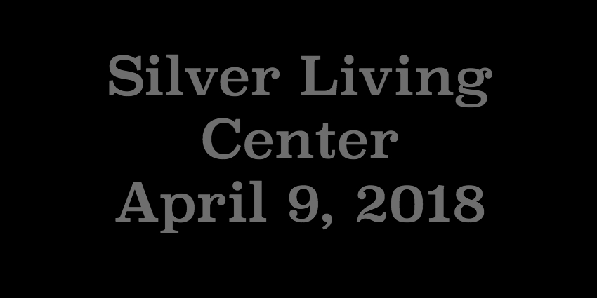 April 9 2018 - Silver Living Center.jpg