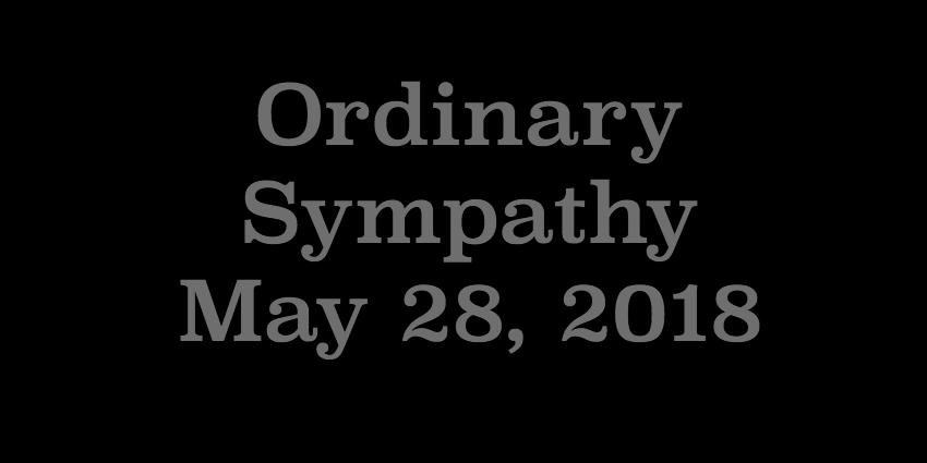 May 28 2018 - Ordinary Sympathy.jpg
