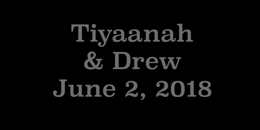 June 2 2018 - Tiyaanah and Drew.jpg