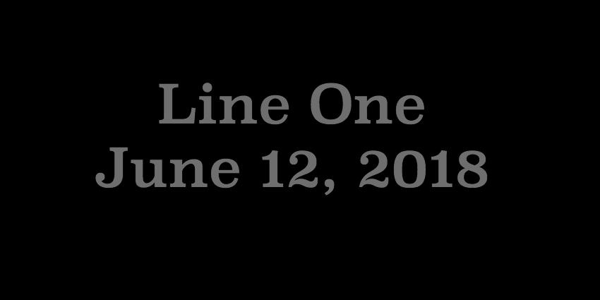 June 12 2018 - Line One.jpg