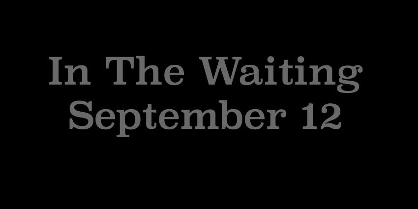 September 12 - In The Waiting.jpg