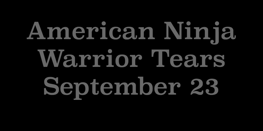 September 23 - American Ninja Warrior Tears.jpg