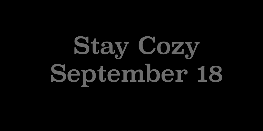 September 18 2018 -  Stay Cozy.jpg