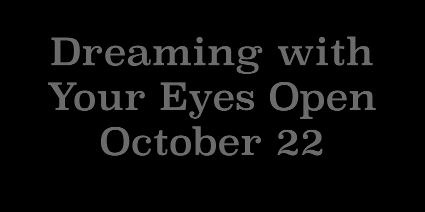 October 22 2018 - Dreaming With Your Eyes Open.jpg
