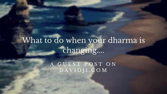 What to do when your dharma is changing....jpg