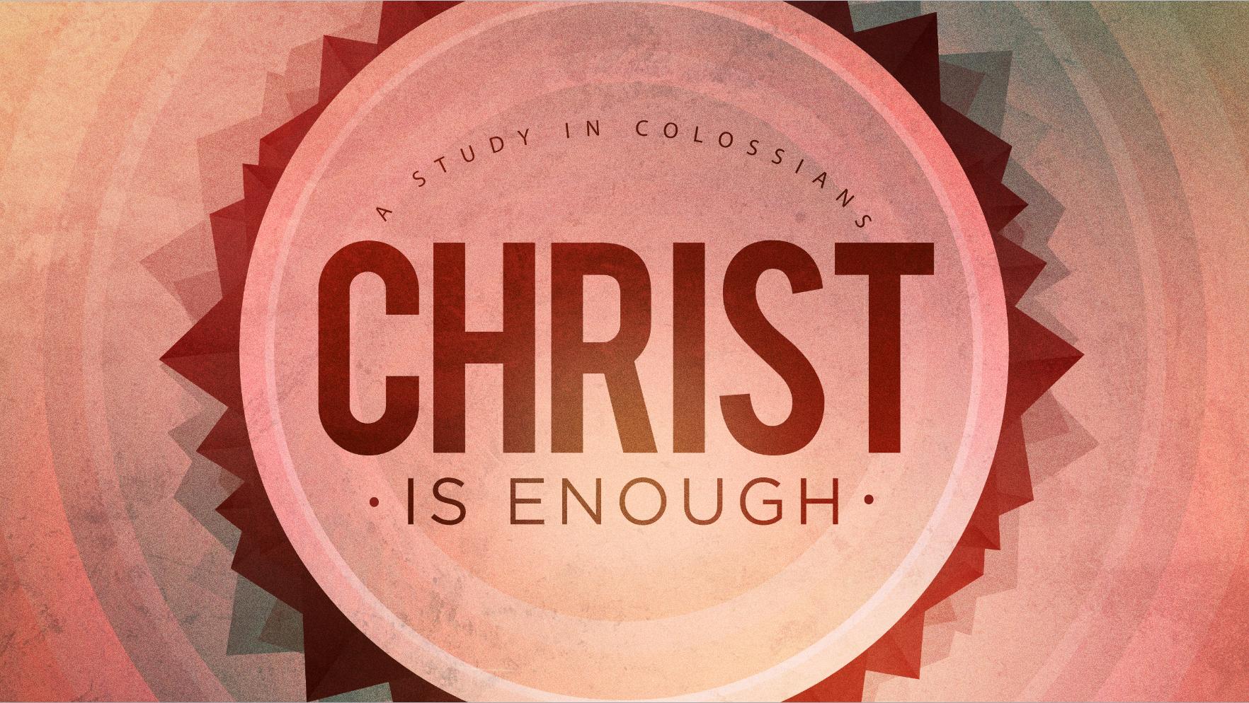 """""""Christ Is Enough""""  -Part 4   10-4-15"""