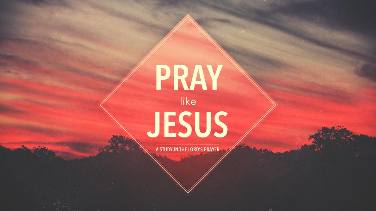 """""""Pray Like Jesus""""  - Part 1 1-24-16"""