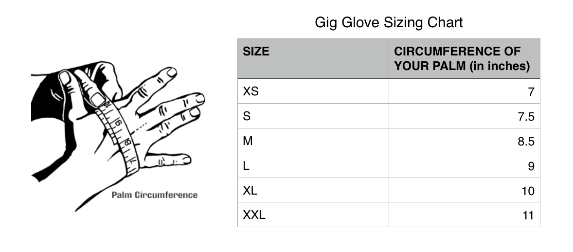 Using your dominant hand, outstretch your hand as shown and wrap the tape measure around the middle of your palm, removing any extra slack. Do not over tighten as this will give a false measurement. Match your size as close as possible to the chart above.  *Sizes are provided by the manufacturer and do not guarantee a perfect fit. Every hand is different and other factors may determine the correct size glove for your hands.