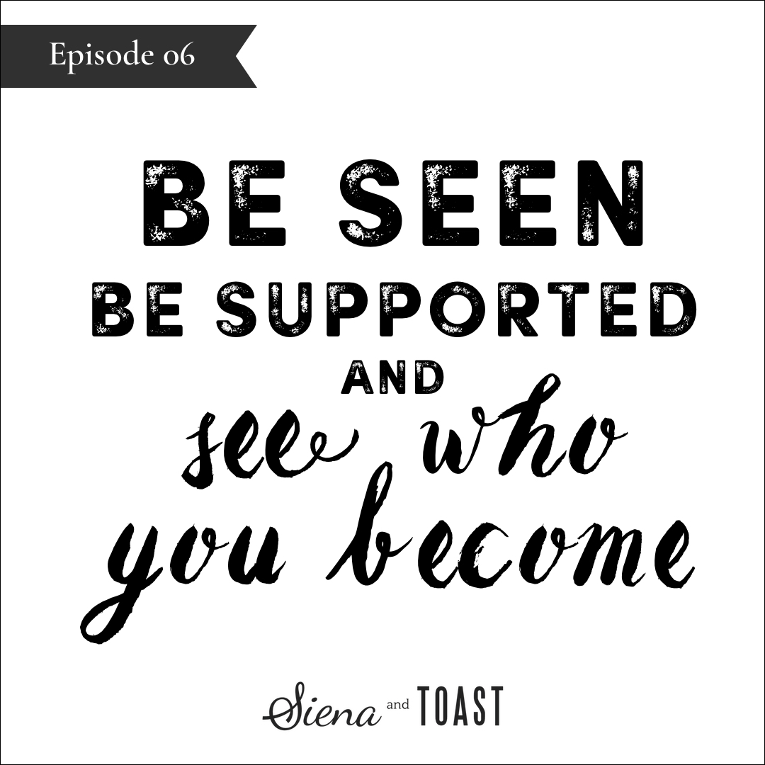 06 Being Seen Be Supported and See Who You Become.jpg