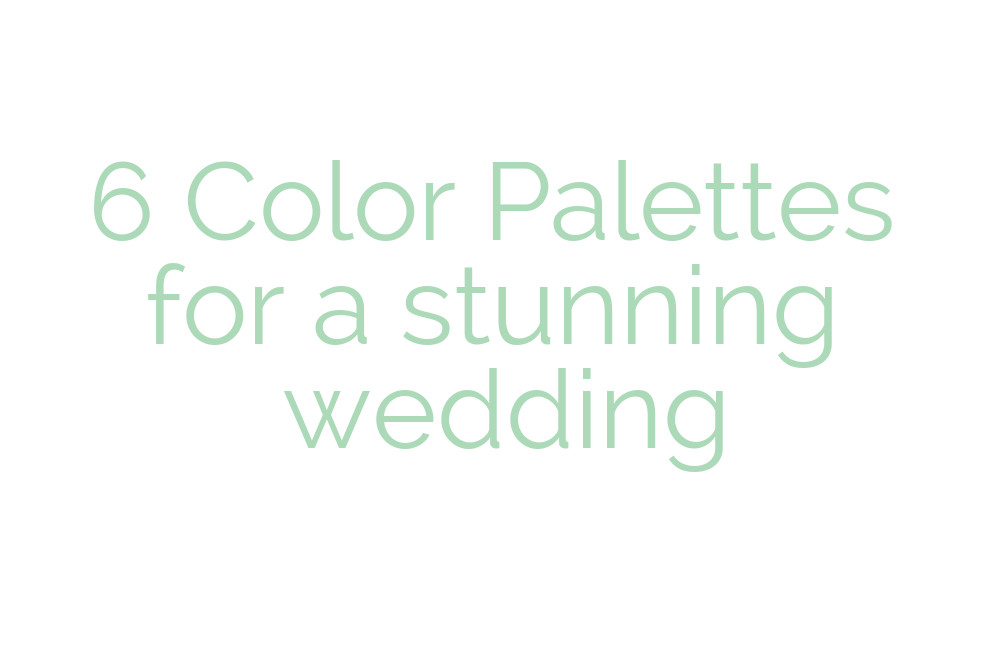 6 Color palettes for a stunning wedding.  Color schemes that fit the style and location of your event.