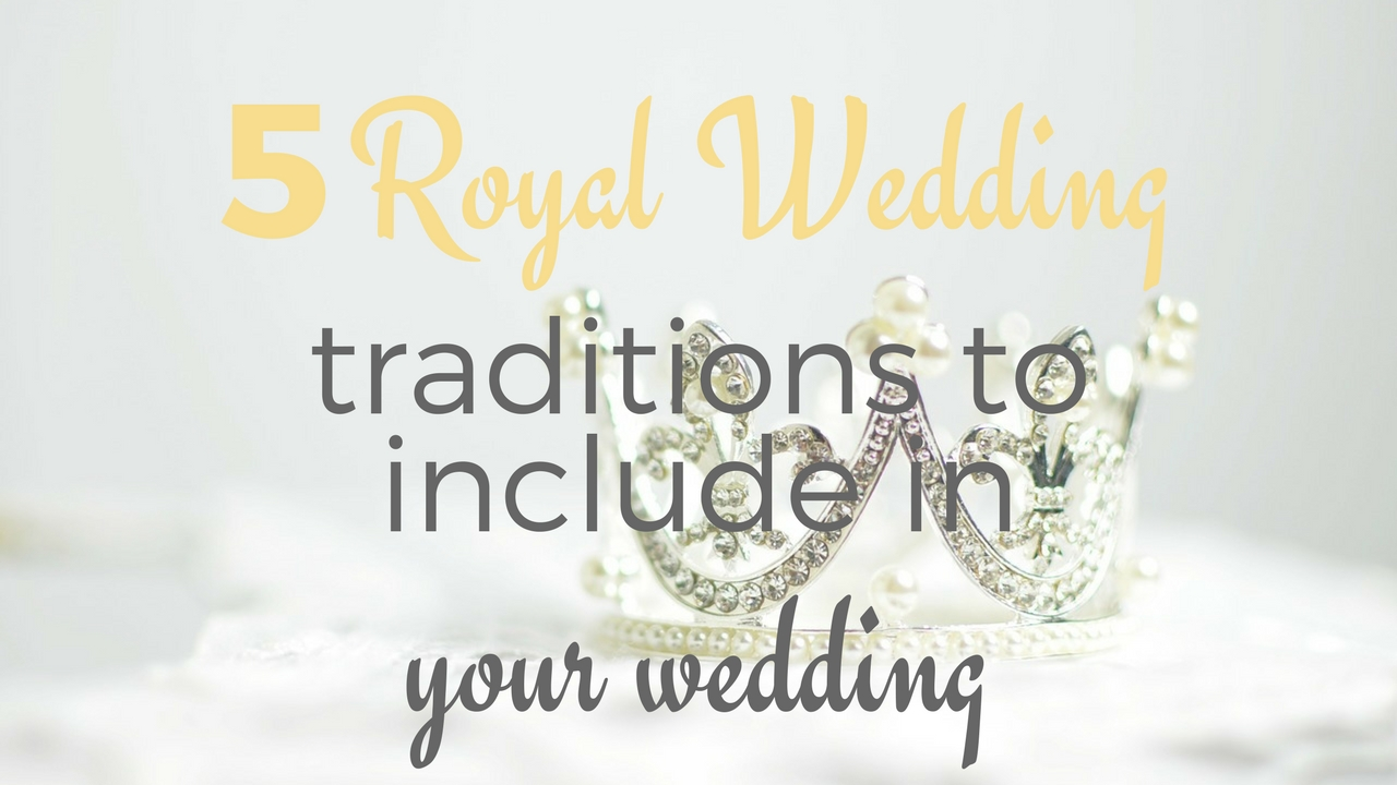 5 Royal Wedding Traditionsto includein your wedding (1).jpg