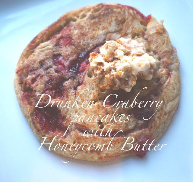 meg-made: Drunken Cranberry pancakes with Honeycomb Butter