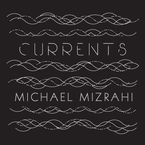 Michael Mizrahi -  Currents