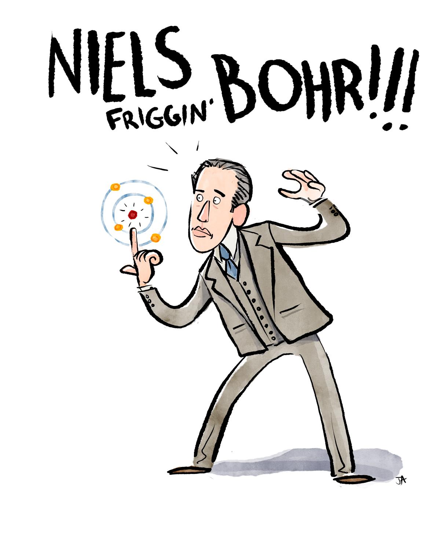 Niels Friggin' Bohr