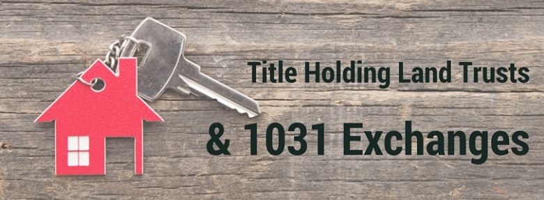 title holding land trusts and 1031 exchanges