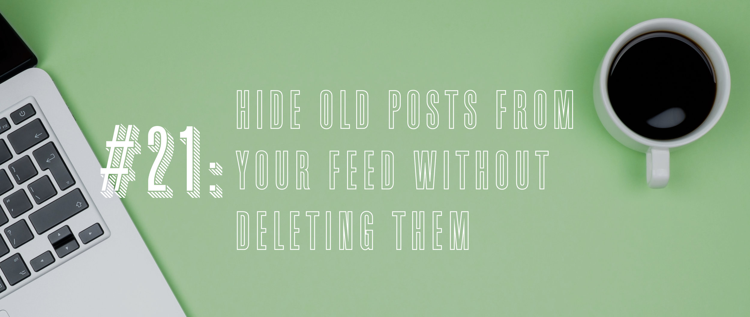 21 Hide Old Posts from Your Feed Without Deleting Them  .jpg