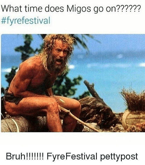 what-time-does-migos-go-on-fyre-festival-bruh-fyrefestival-20358448.png