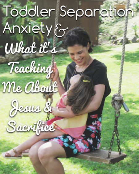 Separation Anxiety: Unexpected Lessons About Jesus and Sacrifice