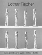 Lothar Fischer Das plastische Werk 1953 - 1998 , 1998
