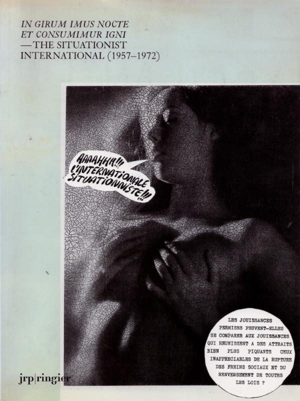 In Girum Imus Nocte et consumimur igne  - The Situationist International (1957-1972), jrp ringier, 2007,
