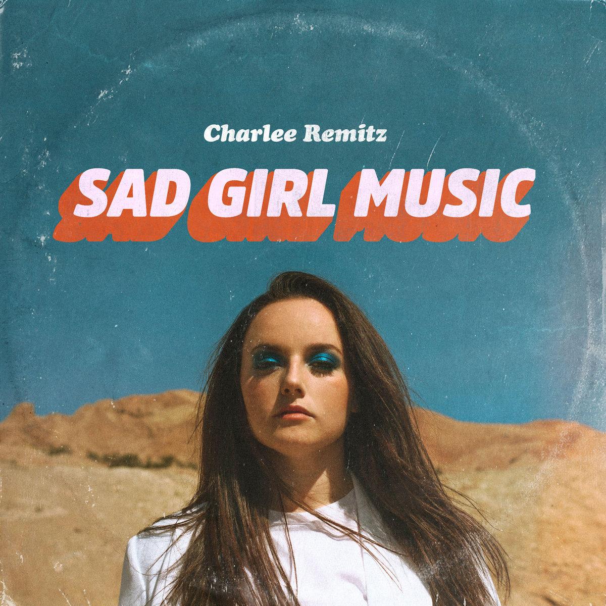 Charlee Remitz: Sad Girl Music artwork