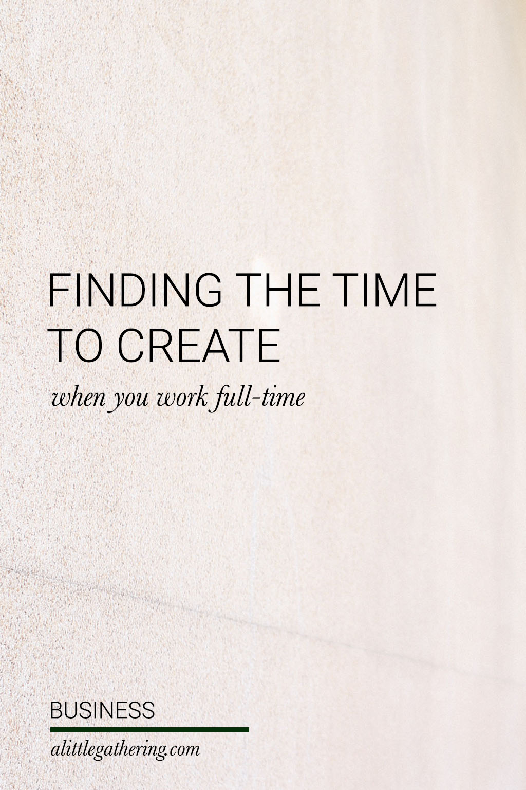 Tip for creatives that work full-time // a little gathering