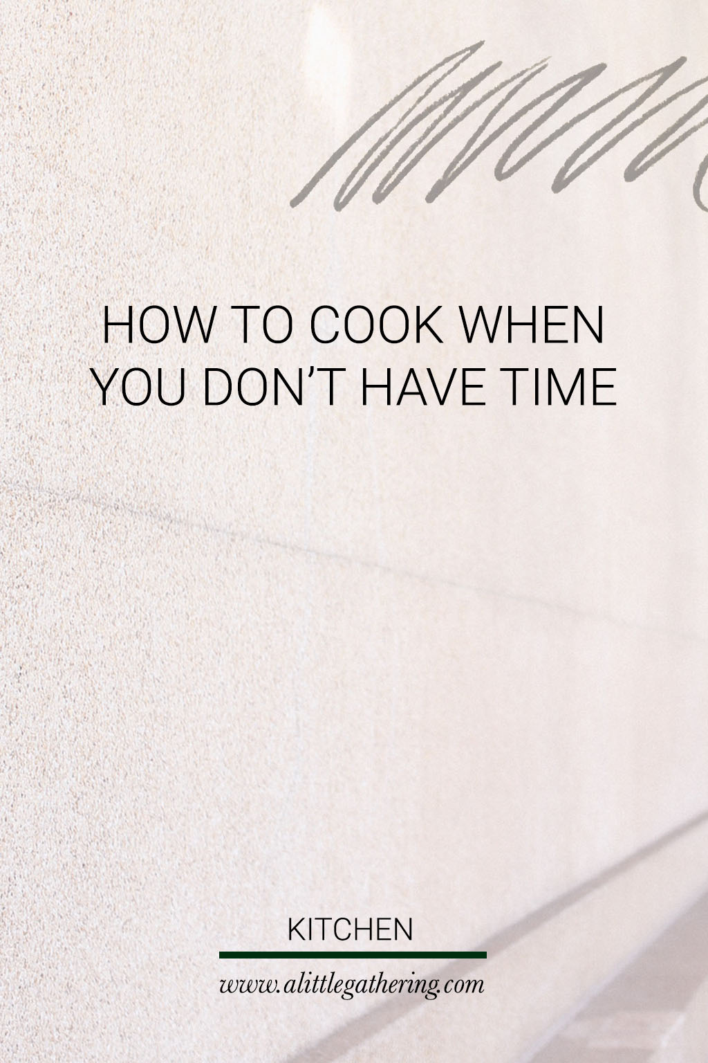 how to cook when you don't have the time // a little gathering