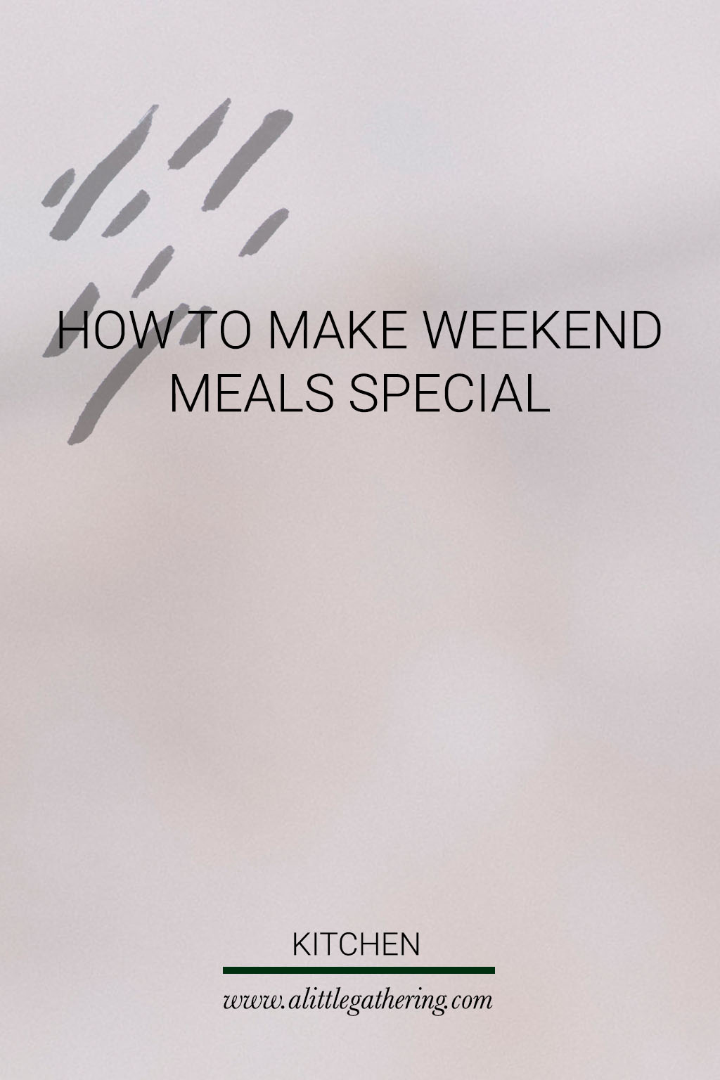 how to make weekend meals special // a little gathering