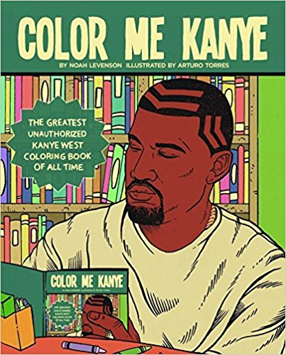 Color Me Kanye: The Greatest Unauthorized Kanye west coloring book of all time   listen, ye may not be the most popular dude across the board right now. but he's a brilliant gemini and this is a sick coloring book.$10   Buy it here.