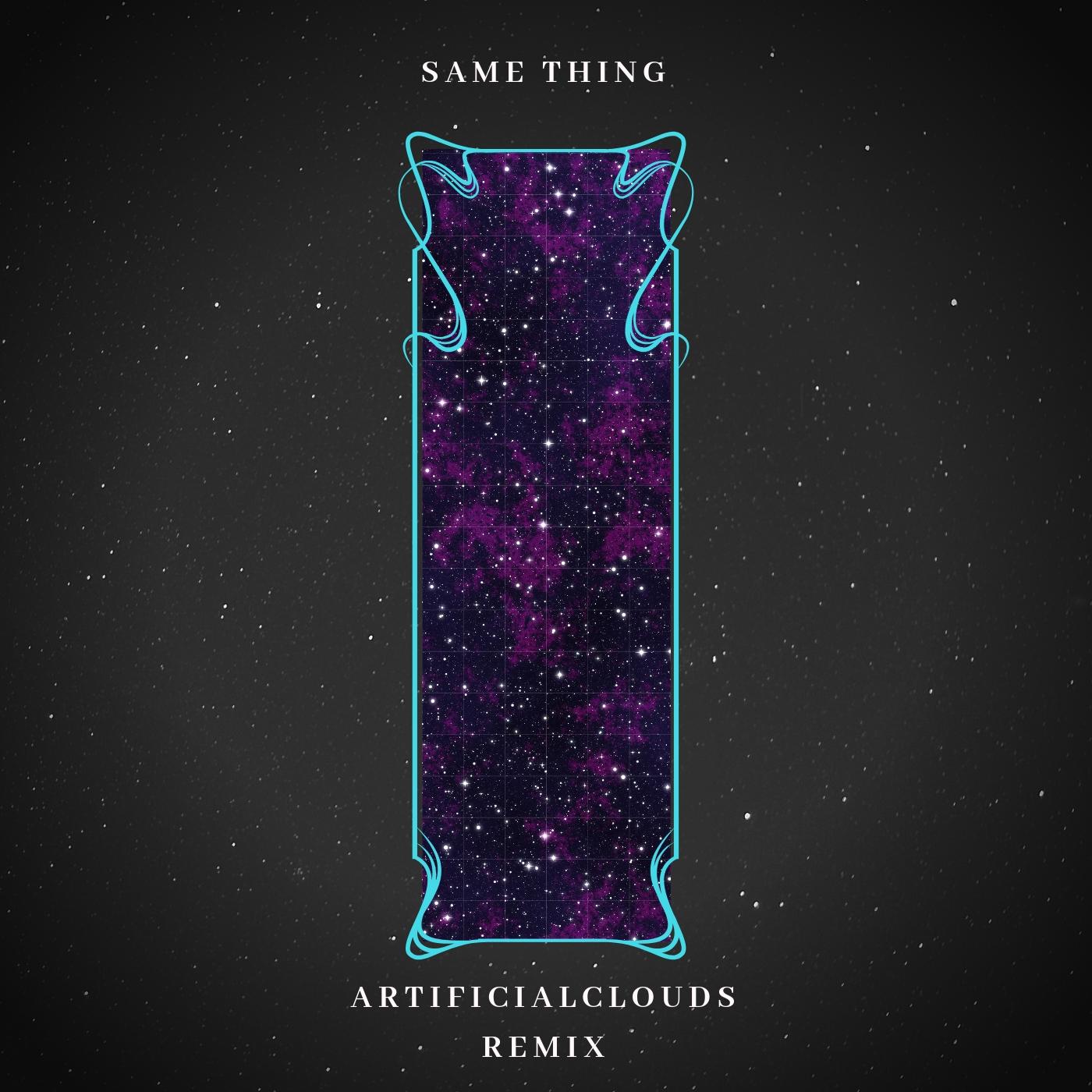 Same Thing ArtificialClouds Remix Album Artwork