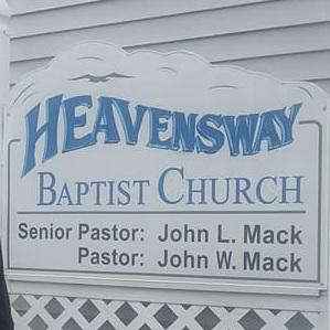 Heavensway Baptist Church   Pastor John Mack