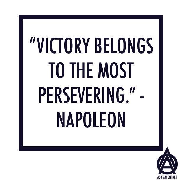 Never give up once you've started #perseverance #napoleon #askanentrep#Business#Entrepreneurship#WontStop#Mindset#Success#Hustle#Freedom#BusinessOwner#OnlineBusiness#Coaching#Ambition#Inspire#ThinkBig#Startup#HardWork#Businessman#BeYourOwnBoss#SmallBusiness#Believe#Motivate#Mentor #mentoring#Givingback#InternetBusiness#Success #entrepreneur