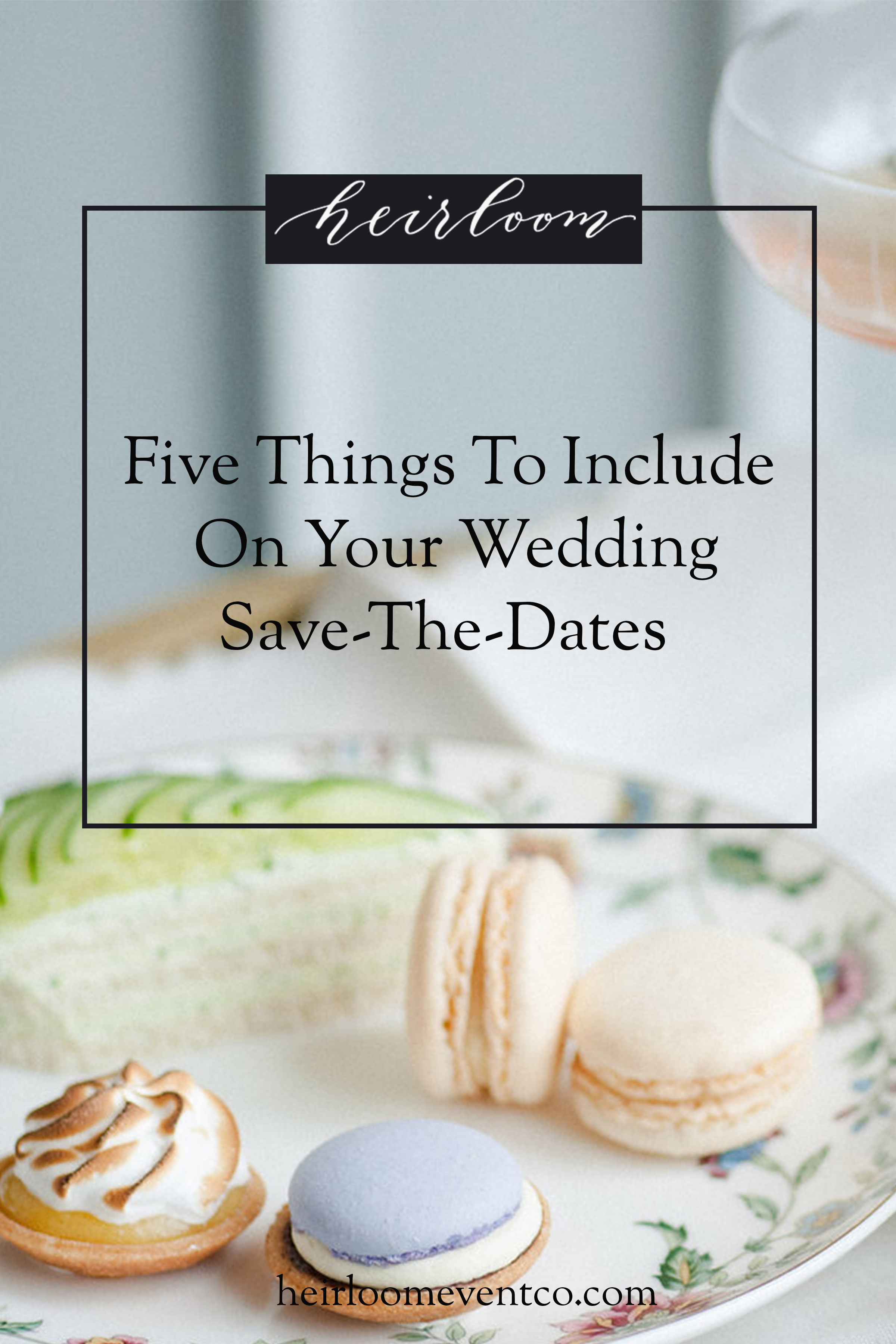 Five Things To Include On Your Save-The-Dates  | Heirloom Event Co.