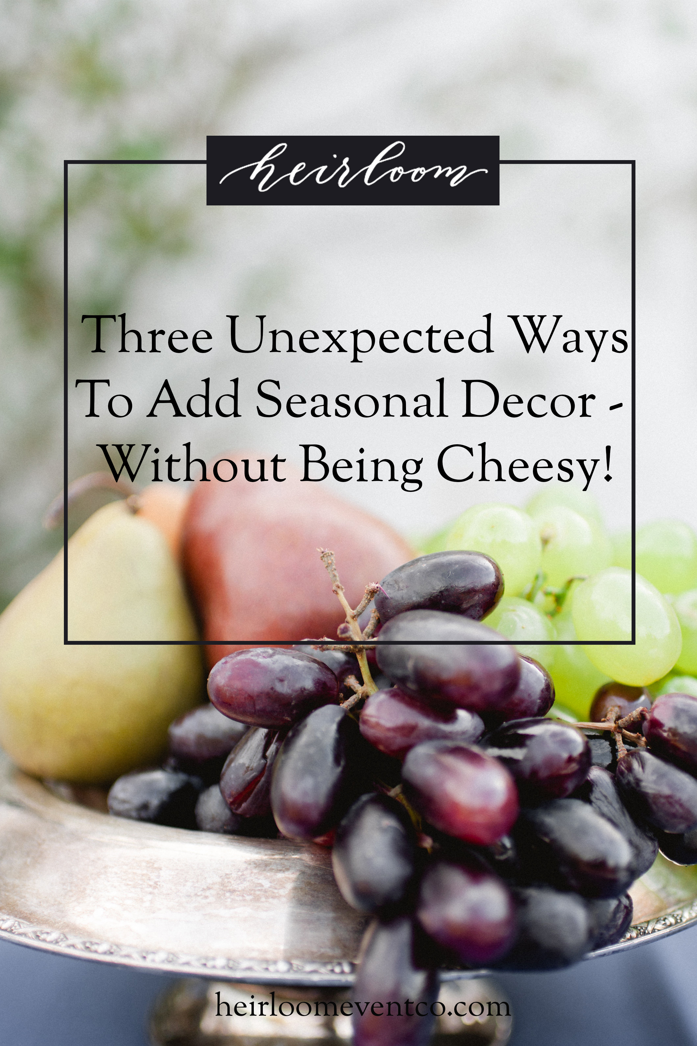 Heirloom Event Co. | Three Unexpected Ways To Incorporate Seasonal Decor Without Being Cheesy