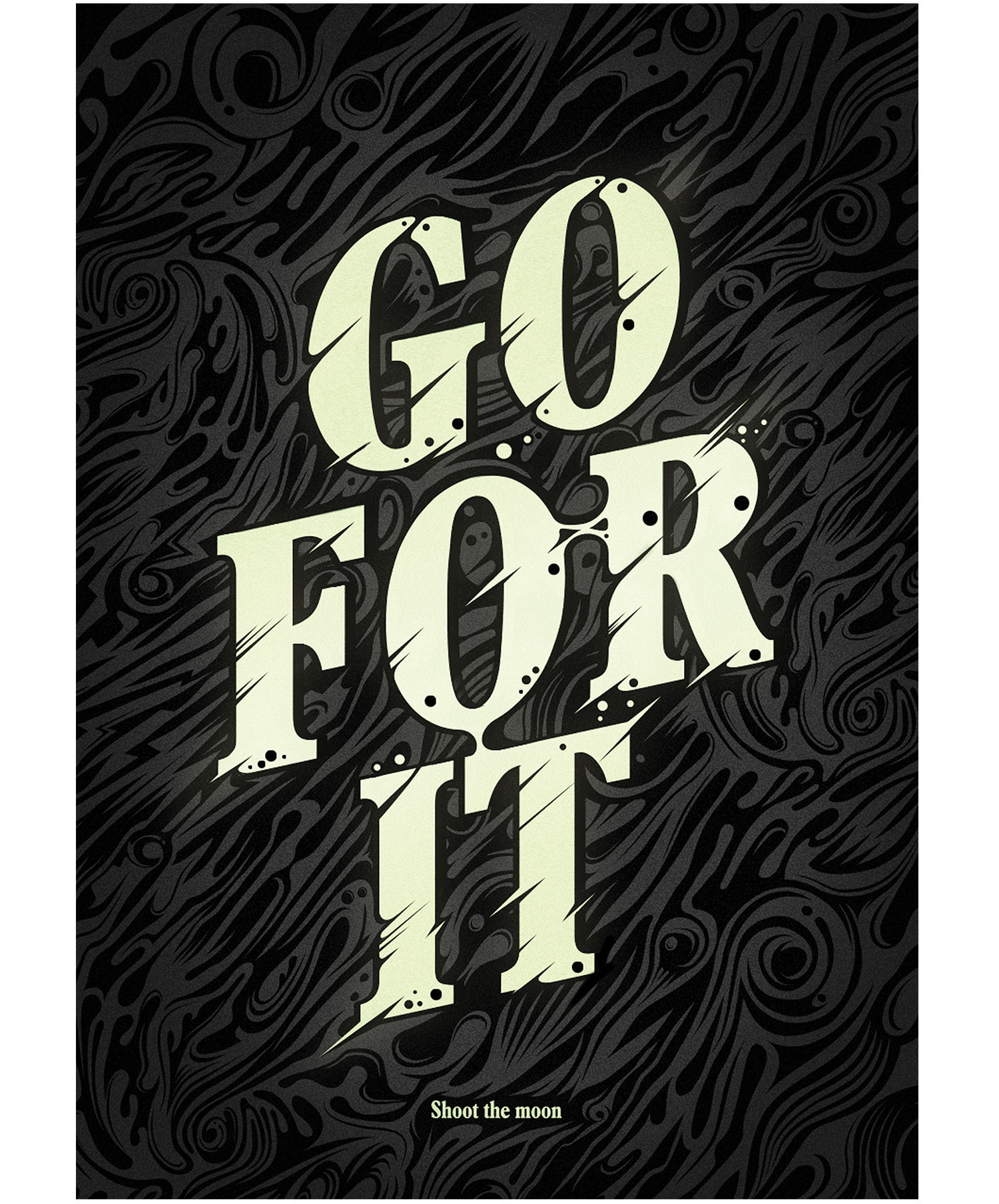 GO FOR IT  Persona work to auto motivate myself when I was moving to London.